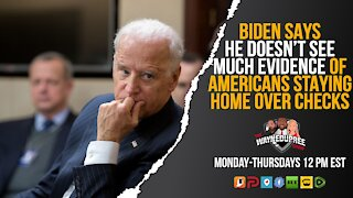 Biden Claims No Evidence of People Staying Home For COVID Checks