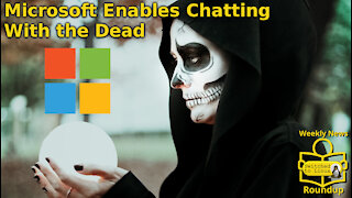 Chatting With the Dead | Weekly News Roundup