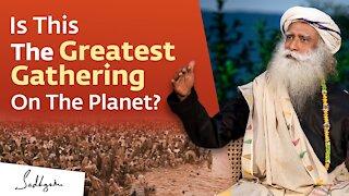 Kumbh Mela: The Greatest Gathering On The Planet – Sadhguru