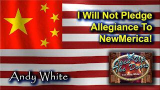 Andy White: I Will Not Pledge Allegiance To NewMerica!