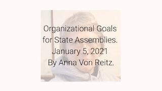 Organizational Goals for State Assemblies January 5, 2021 By Anna Von Reitz