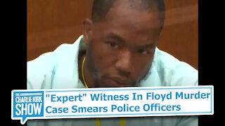 """Expert"" Witness In Floyd Murder Case Smears Police Officers"