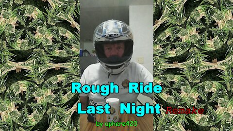 Rough Ride Last Night *Remake*