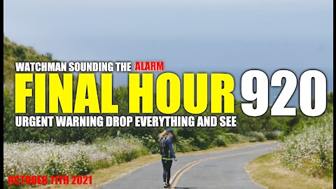 FINAL HOUR 920 - URGENT WARNING DROP EVERYTHING AND SEE - WATCHMAN SOUNDING THE ALARM