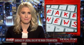 The Real Story - OANN Barrage of Liberal Bias in the MSM