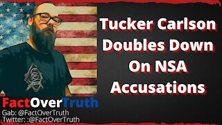 Tucker Carlson Doubles Down On NSA Accusations!