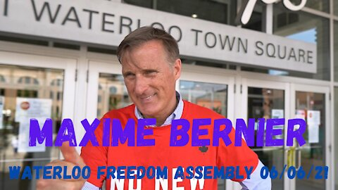 Waterloo Freedom Assembly with Maxime Bernier 06/06/21
