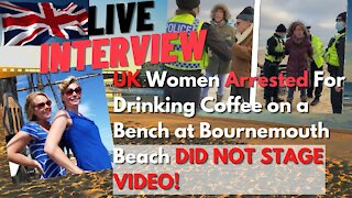 INTERVIEW: UK Women Arrested For Drinking Coffee on Bench At Beach Speak with Resistance Chicks