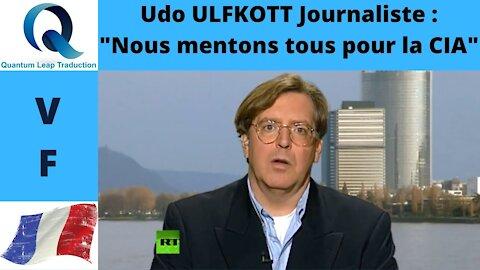 """LE MEA CULPA DU JOURNALISTE UDO ULFKOTT : """" NOUS MENTONS POUR LA CIA"""""""