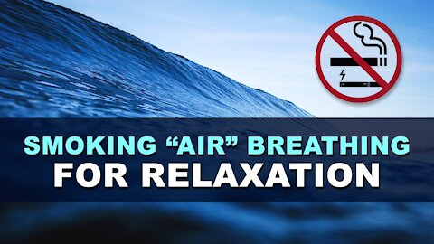The Smoking Air Breathing Meditation Technique For Relaxation Manifestations