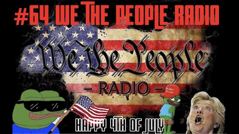 #64 We The People Radio - Happy 4th of July!!