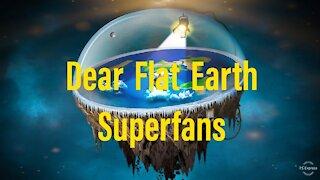 Dear Flat Earth Superfans