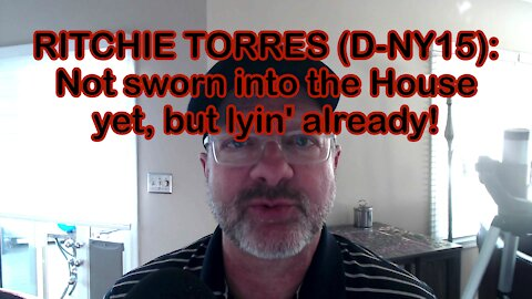 RITCHIE TORRES (D-NY15): Not sworn into the House yet, but lyin' already!