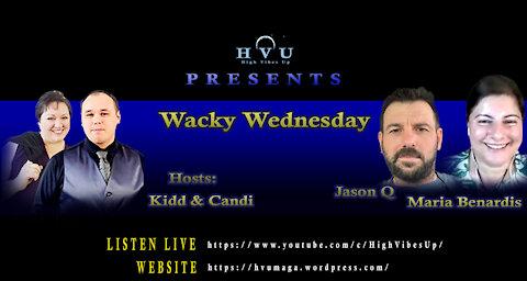 High Vibes Up Wacky Wednesday w/Jason Q & Maria 10-13-21