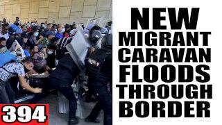 394. New Migrant Caravan FLOODS Through Border