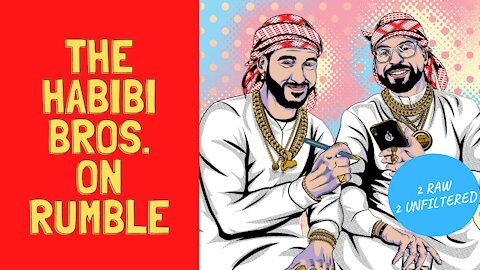 The Habibi Bros. are NOW on Rumble