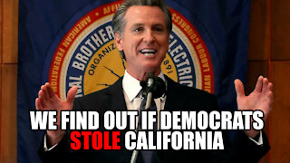 We Find out if Democrats STOLE California