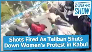 Shots Fired As Taliban Shuts Down Women's Protest in Kabul