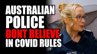 "Australian Police ""DON'T BELIEVE"" in Covid Rules"