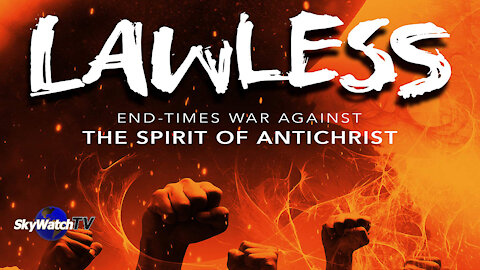 LAWLESS: End Times WAR against the SPIRIT of ANTICHRIST!