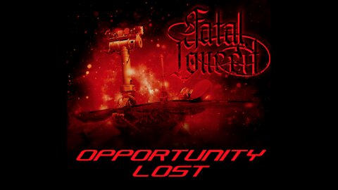 FATAL CONCEIT - OPPORTUNITY LOST