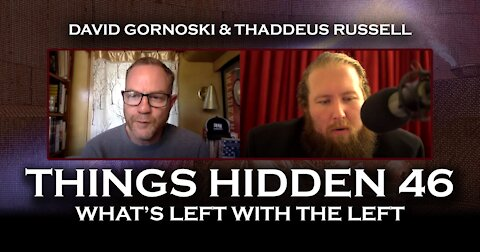 THINGS HIDDEN 46: Thaddeus Russell on What's Left with the Left