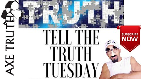 Axetruth - Tell The Truth Tuesday