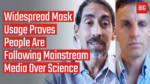 Widespread Mask Usage Proves People Are Following Media Over Science - Dr. Joel Bohemier & Sayer Ji