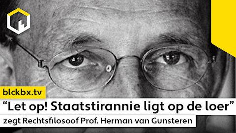 """""""Let op! Staatstirannie ligt op de loer"""" zegt Rechtsfilosoof Prof. Herman van Gunsteren."""