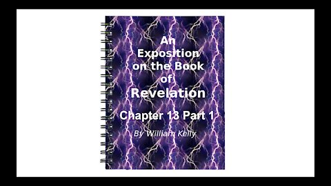 Major NT Works Revelation by William Kelly Chapter 13 Part 1 Audio Book