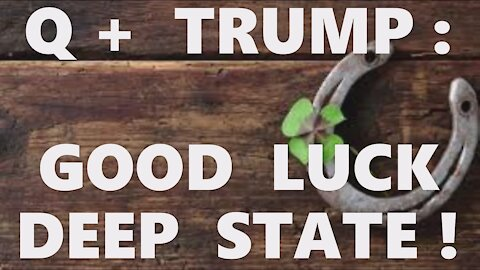 Q+ Trump Good Luck Deep State Cabal! You'll Need It! WIN With Lin Wood! Learn Our Comms! Pain Coming