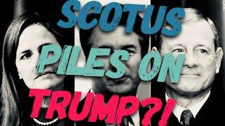 SCOTUS Piles On Trump?!