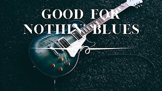 GOOD FOR NOTHIN' BLUES - Instrumental Guitar Music, Piano Music, Blues Music, Blues Guitar, Blues