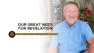 Our Great Need for Revelation | Give Him 15: Daily Prayer with Dutch | July 12