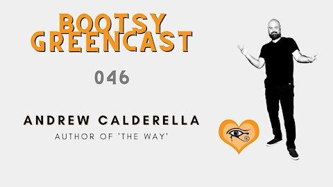 "Bootsy Greencast #046 ""The Way Forward"" w/ Andrew Calderella author of 'The Way'"