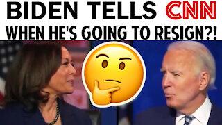 BIDEN TELLS CNN WHEN HE'S GOING TO RESIGN?!