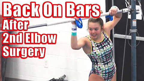 Back on Bars after 2nd Elbow Surgery | Whitney Bjerken Gymnastics