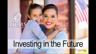 Moms for America- Investing in the Future