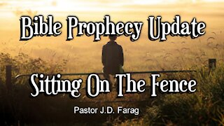 Bible Prophecy Update - Sitting On The Fence