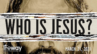 Who is Jesus? - March 21, 2021