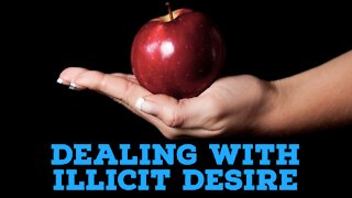 Dealing with Illicit Desire