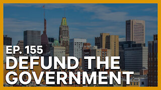 Defund the Government   Ep. 155