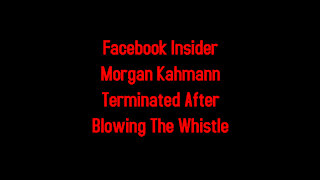 Facebook Insider Morgan Kahmann Terminated After Blowing The Whistle 5-29-2021