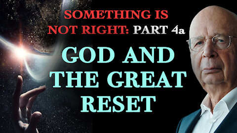 God and the Great Reset: Something is Not Right - Part 4a