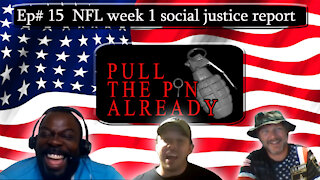 Pull the Pin Already (Episode #15): NFL Week One social justice