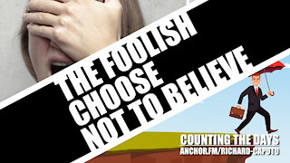 The Foolish Choose Not to Believe