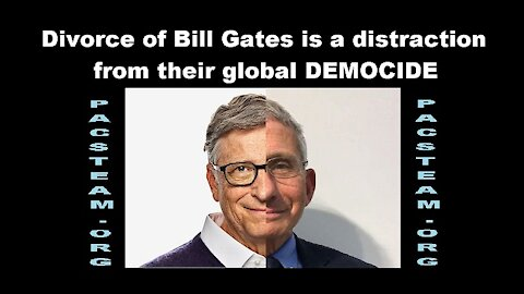 Divorce of Bill Gates is a distraction from their global DEMOCIDE