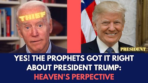 YES! THE PROPHETS GOT IT RIGHT ABOUT PRESIDENT TRUMP: HEAVEN'S PERSPECTIVE