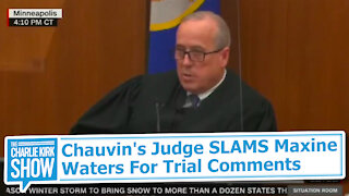 Chauvin's Judge SLAMS Maxine Waters For Trial Comments