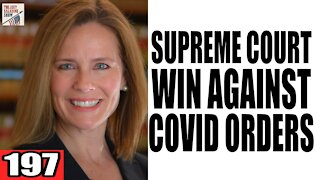 197. Supreme Court WIN Against Covid Orders!